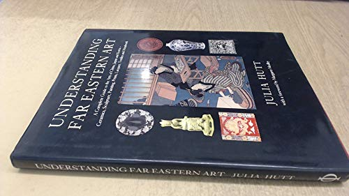 Undertanding Far Eastern Art: A Complete Guide to the Arts of China, Japn and Korea - Ceramic, ...