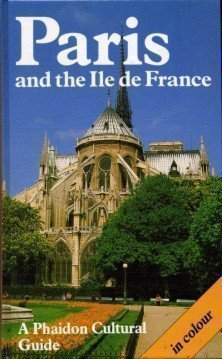 Paris and the Ile De France: A Phaidon Art and Architecture Guide With over 275 Color Illustrations...