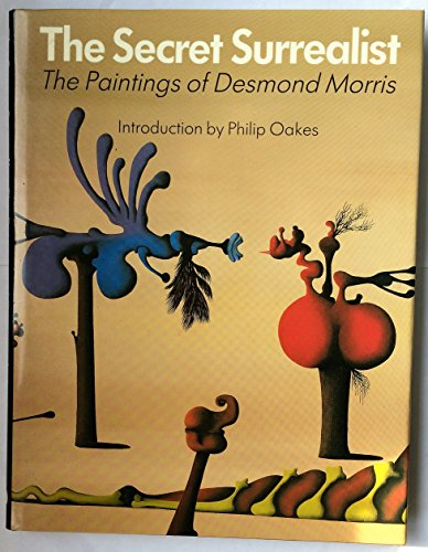 The Secret Surrealist. The Paintings of Desmond Morris.: Morris,Desmond.