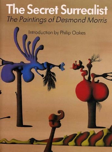 The Secret Surrealist: The Paintings of Desmond Morris: Morris, Desmond