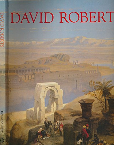 9780714824673: David Roberts: The Barbican Art Gallery Exhibition Catalogue
