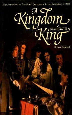 Kingdom without a King: Journal of the Provisional Government in the Revolution of 1688