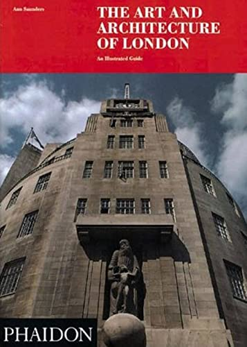 The Art and Architecture of London: An Illustrated Guide: Saunders, Ann