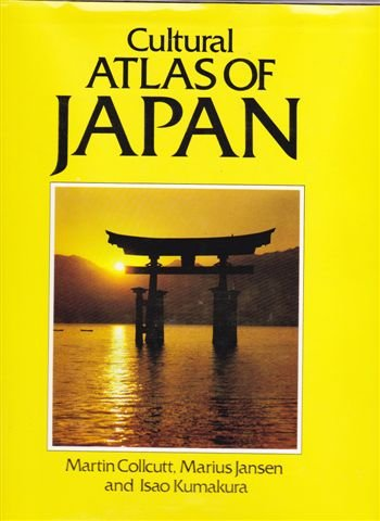 Cultural Atlas of Japan: Collcutt, Martin;Jansen, Marius B.;Kumakura, Isao