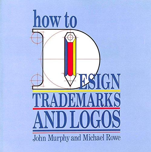 How to Design Trade Marks and Logos: Murphy, John; Rowe,