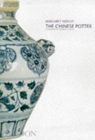 The Chinese Potter: A Practical History of Chinese Ceramics: Medley, Margaret