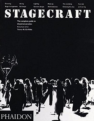 Stagecraft, the Complete Guide to Theatrical Practice: Griffiths, Trevor