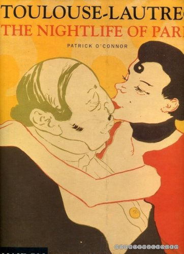 Toulouse-Lautrec: The Nightlife of Paris (071482688X) by Patrick O'Connor