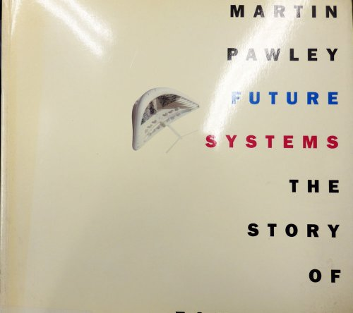 9780714827674: FUTURE SYSTEMS (PB/E)[O/P]: The Story of Tomorrow (Architecture Générale)