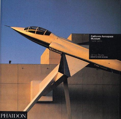 California Aerospace Museum : Frank Gehry.: Steele, James.