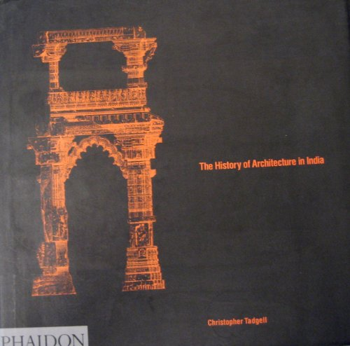 The History of Architecture in India: From the Dawn of Civilization to the End of the Raj: Tadgell,...