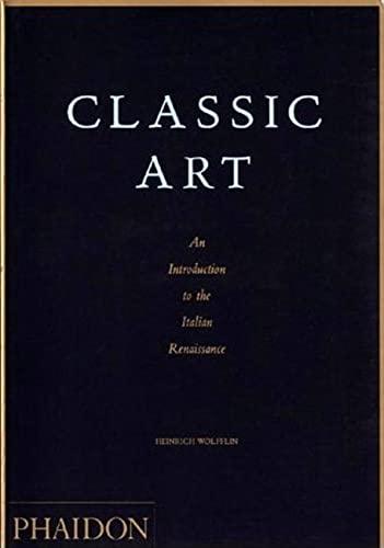 Classic Art: An Introduction to the Italian: Heinrich Wolfflin