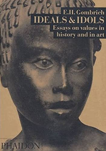 9780714831275: Ideals & Idols: Essays On Values in History and in Art