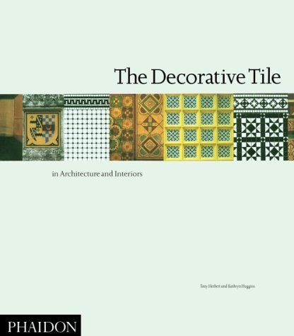 The Decorative Tile in Architecture and Interiors: Herbert, Tony, Huggins, Kathryn