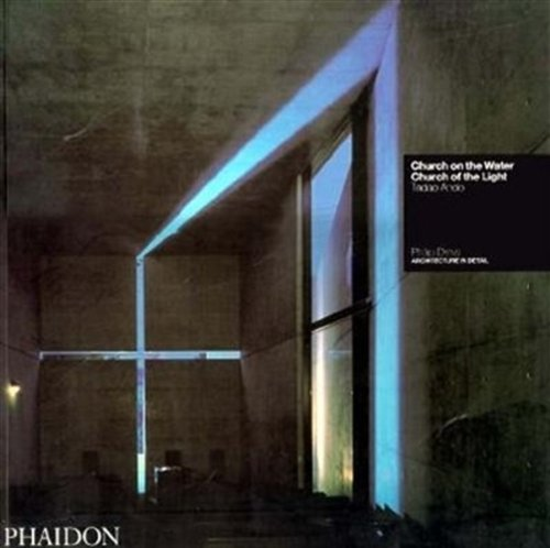 9780714832685: Church On the Water, Church of the Light: Tadao Ando (Architecture in Detail)