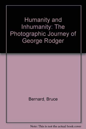 9780714832951: Humanity and Inhumanity: The Photographic Journey of George Rodger