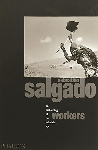 Workers: an archaeology of the industrial age: Sebastiao Salgado