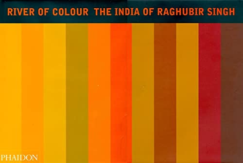 9780714838069: RIVER OF COLOUR THE INDIA OF RAGHUBIR SINGH (Photography)