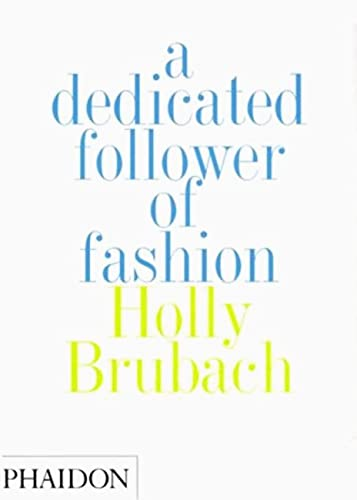 Dedicated Follower of Fashion: Brubach, Holly