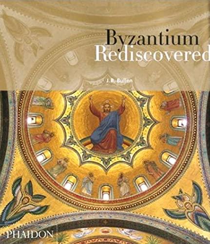 Byzantium Rediscovered: Bullen, J. B.