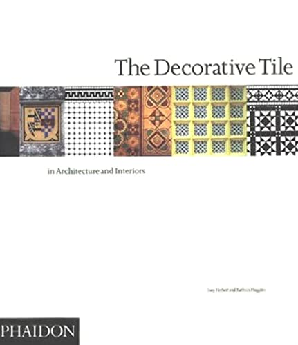 The Decorative Tile in Architecture and Interiors (Trade Softcover)