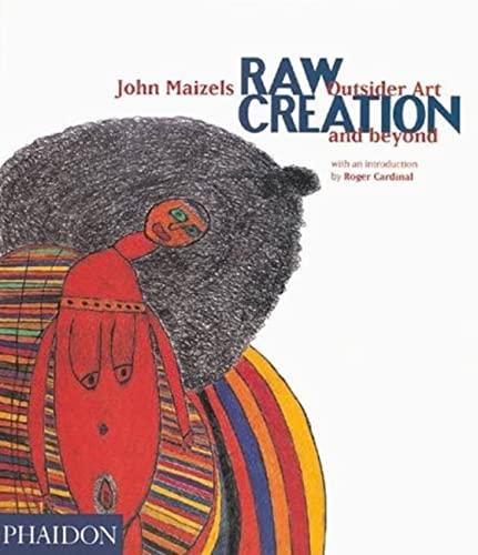 Raw Creation: Outsider Art and Beyond (Paperback): Roger Cardinal, John