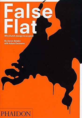 9780714840697: False Flat: Why Dutch Design is so Good