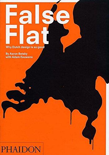 9780714840697: False Flat: Why Dutch Design is so Good