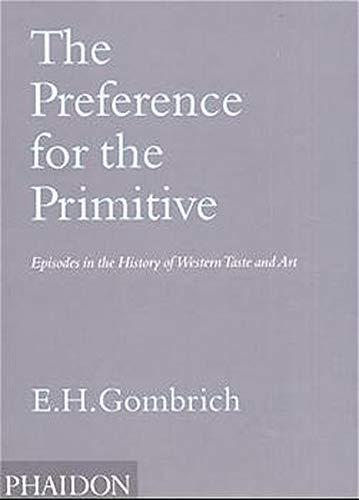 9780714841540: The Preference For The Primitive. Episodes In The History Of Western Taste And Art