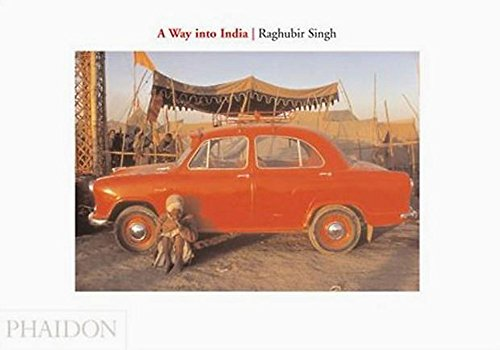 The Way into India: Singh, Raghubir