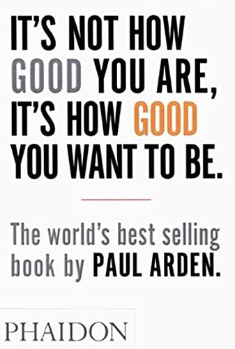 9780714843377: It's Not How Good You Are. It's How Good You Want To Be (Design)