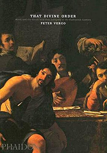 9780714843513: That Divine Order. Music And The Visual Arts From Antiquity To The Eighteenth Century (F a Them Moveme)