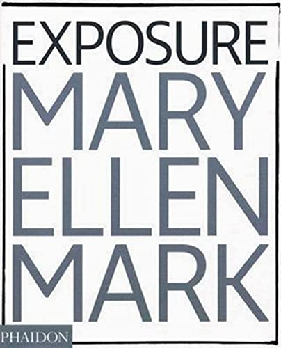 9780714844046: Exposure. The Iconic Photographs: The Iconic Photographs of Mary Ellen Mark