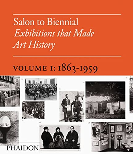 9780714844053: Salon to Biennial. Exhibitions that made art history. Ediz. illustrata: Salon To Biennial. Exhibitions That Made Art History. 1863-1959 - Volume I