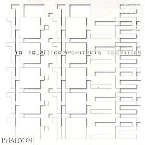 10 X 10 _ 2 100 Architects 10 Critics: Editors of Phaidon Press; zaha hadid; toshiko mori; kurt ...