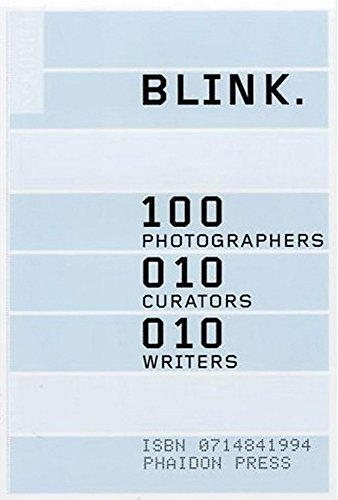 Blink: 100 Photographers, 10 Curators, 10 Writers: Carver, Antonia (Project Editor)