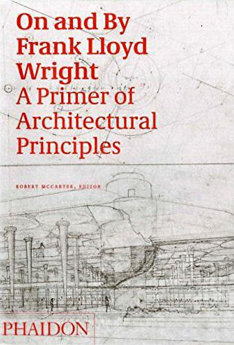 9780714844701: On and by Frank Lloyd Wright: A Primer of Architectural Principles
