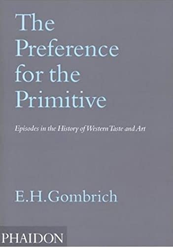 9780714846323: The Preference for the Primitive. Episodes in the History of Western Taste and Art