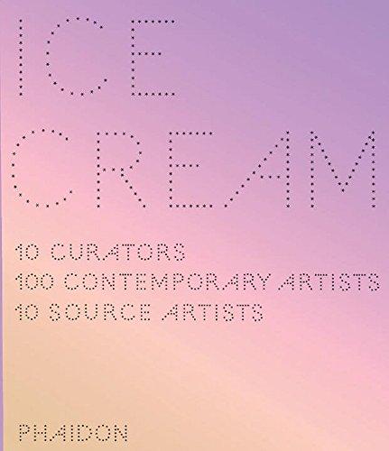 Ice Cream: Contemporary Art in Culture: Ten Curators