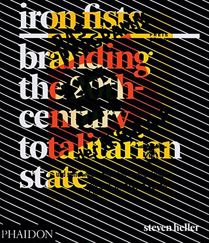 Iron Fists: Branding the 20th-Century Totalitarian State: Heller, Steven