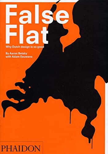 9780714848617: False Flat: Why Dutch Design is so Good