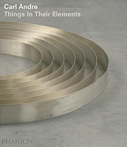 9780714849225: Carl Andre. Things In Their Elements (20th Century Living Masters)