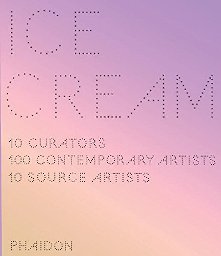 9780714849508: Ice Cream, 10 Curators, 100 Contemporary Artists, 10 Source Artists