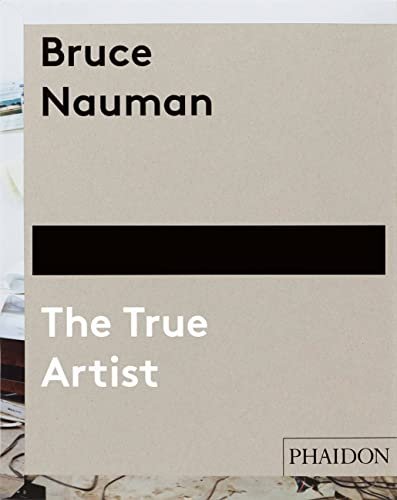 9780714849959: Bruce Nauman. The True Artist (Arte)