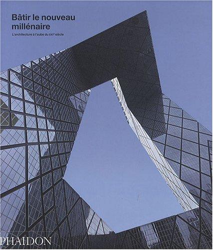 BÂTIR LE NOUVEAU MILLÉNAIRE : L'ARCHITECTURE À L'AUBE DU XXIÈ ...