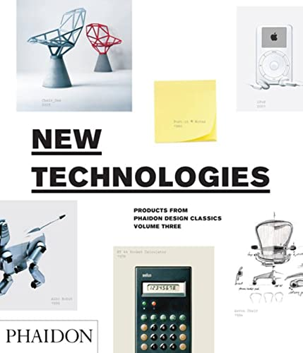 New Technologies (Products From Phaidon Design Classics, Vol. 3): Editors of Phaidon Press