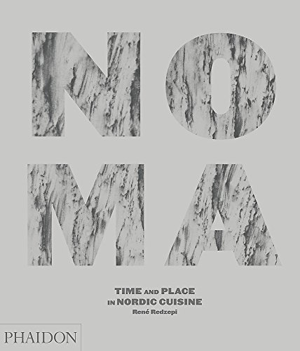 Noma: Time and Place in Nordic Cuisine: Redzepi, René