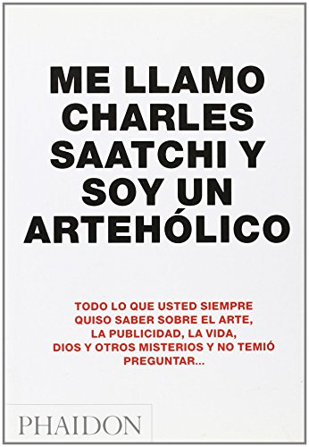 9780714859163: Me Llamo Charles Saatchi Y Soy Un Arteh�lico