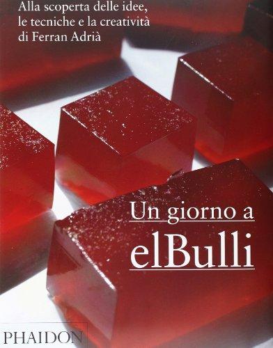 Un giorno a elBulli. Alla scoperta delle idee, le tecniche e la creatività di Ferran Adrià