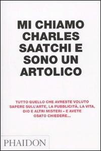 9780714859187: Mi chiamo Charles Saatchi e sono un artolico
